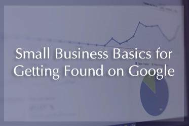 Small Business Basics for Getting Found on Google