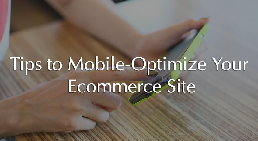 Tips to Mobile-Optimize Your Ecommerce Site